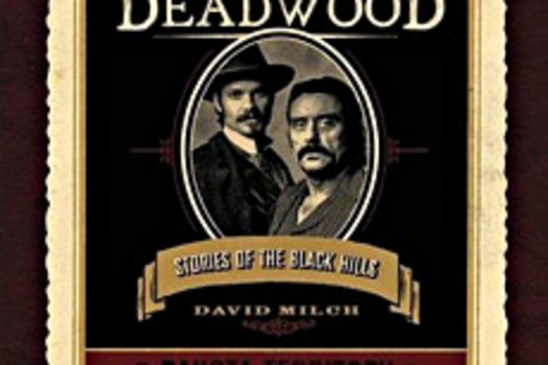 Deadwood: Stories of the Black Hills by David Milch