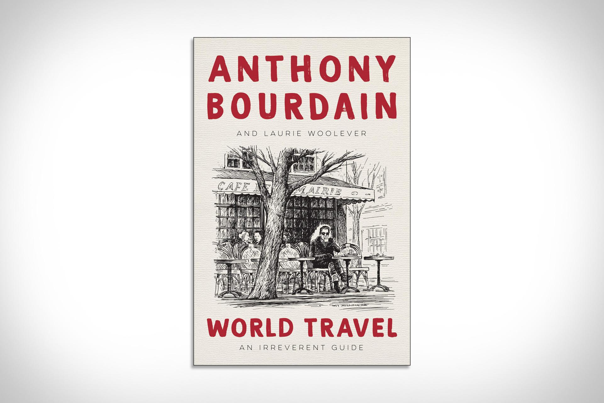Anthony Bourdain's World Travel: An Irreverent Guide